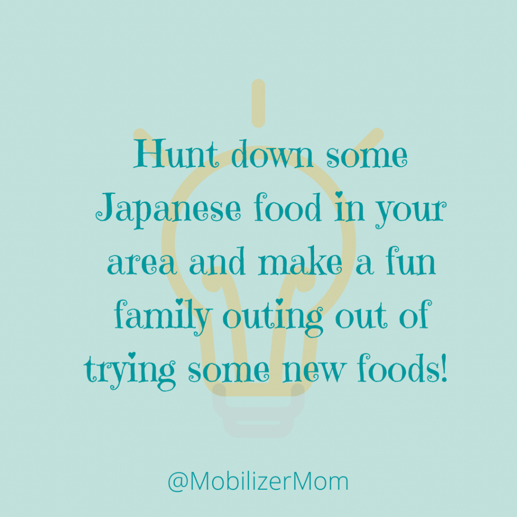 Hunt down some Japanese food in your area and make a fun outing out of trying some new foods!